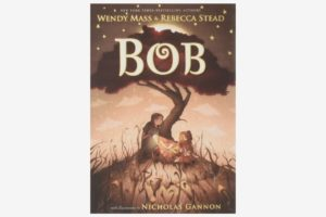 Bob, by Wendy Mass and Rebecca Stead