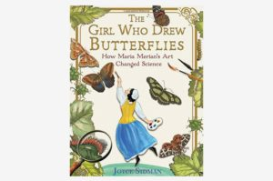 The Girl Who Drew Butterflies: How Maria Merian's Art Changed Science Hardcover, by Joyce Sidman