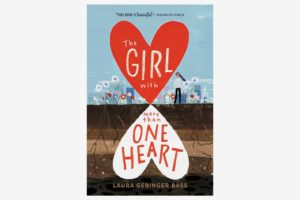 The Girl with More Than One Heart, by Laura Geringer Bass